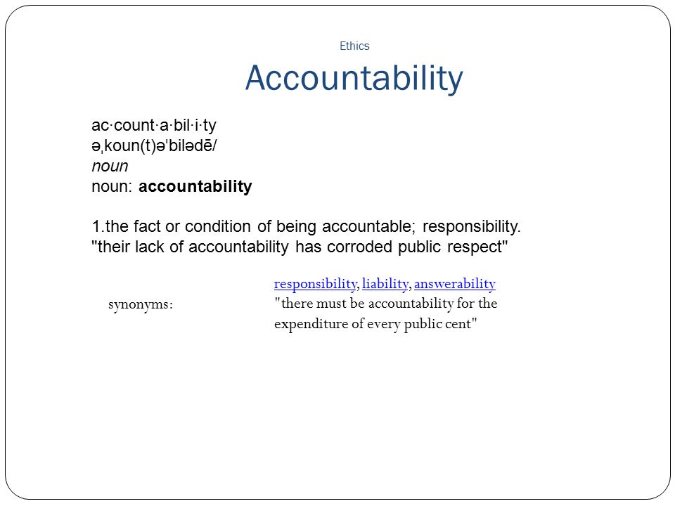 Ethics Accountability synonyms: responsibilityresponsibility, liability, answerability