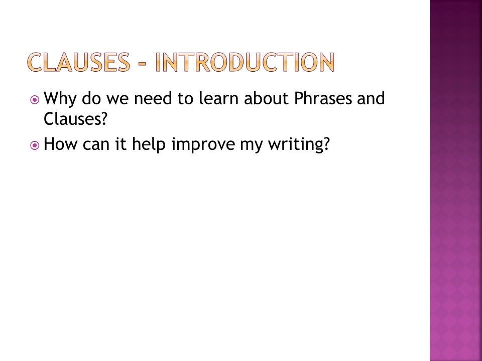  Why do we need to learn about Phrases and Clauses  How can it help improve my writing