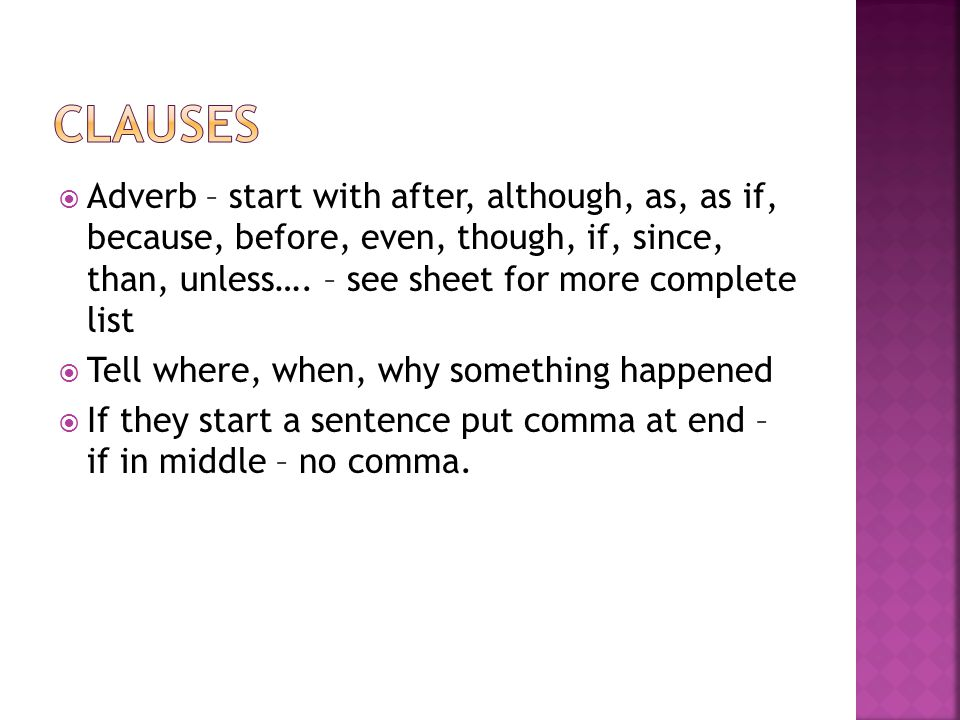  Adverb – start with after, although, as, as if, because, before, even, though, if, since, than, unless….