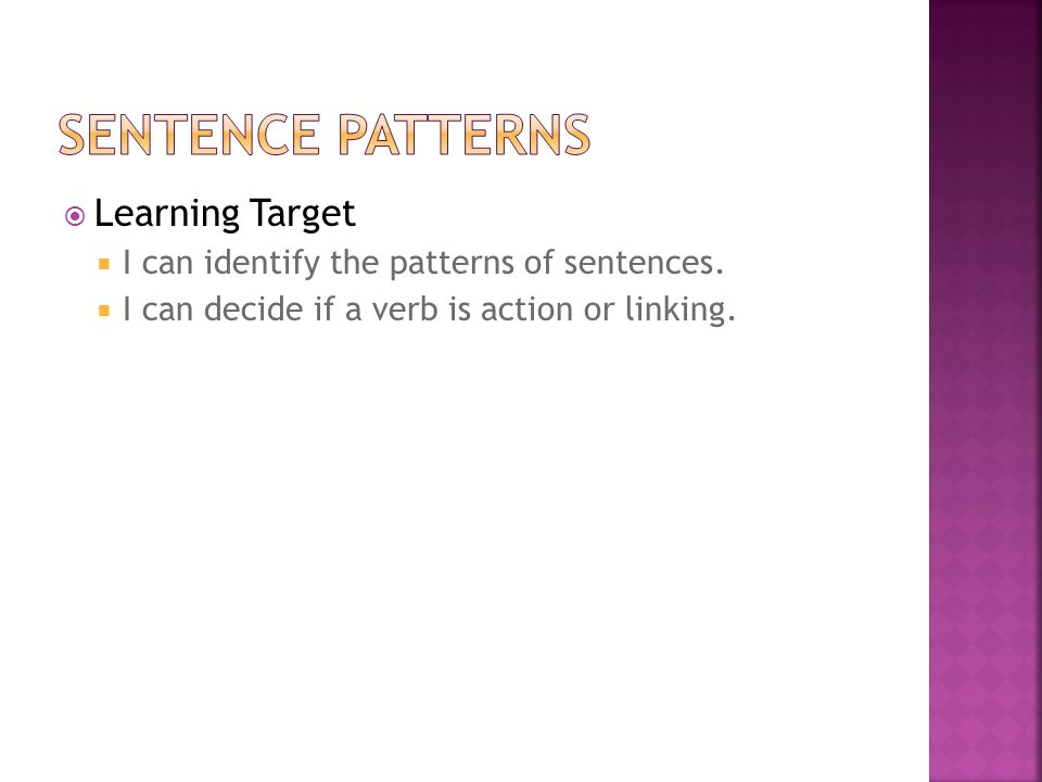  Learning Target  I can identify the patterns of sentences.