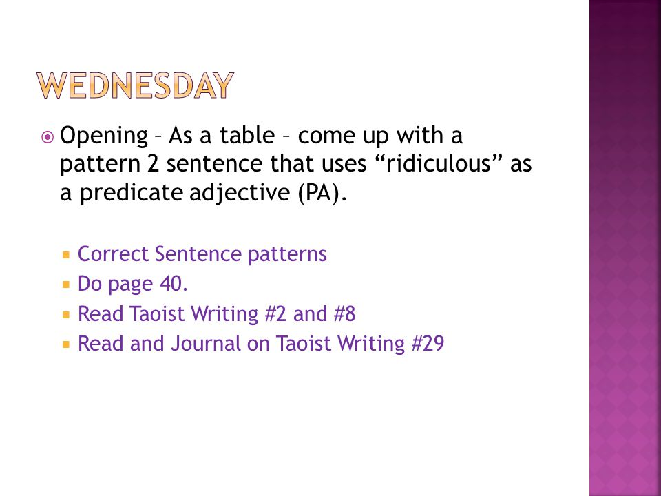 " Opening – As a table – come up with a pattern 2 sentence that uses ""ridiculous"" as a predicate adjective (PA).  Correct Sentence patterns  Do page"