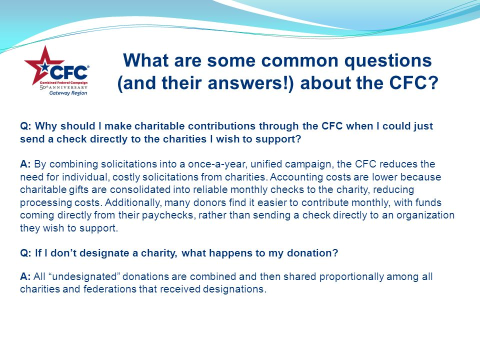 Q: Why should I make charitable contributions through the CFC when I could just send a check directly to the charities I wish to support.