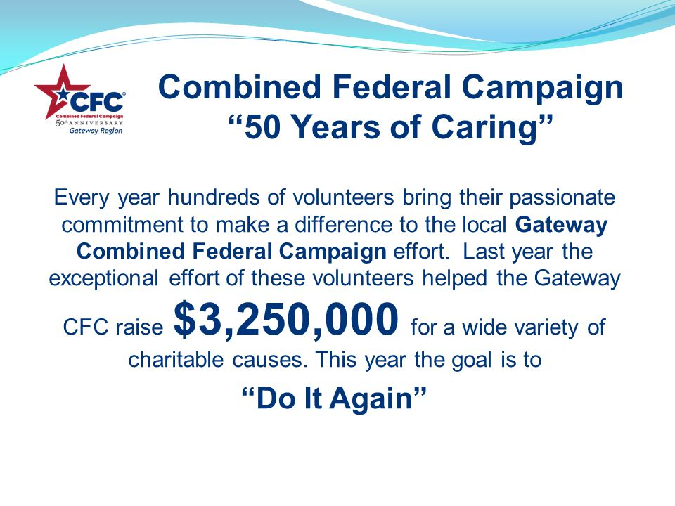 Every year hundreds of volunteers bring their passionate commitment to make a difference to the local Gateway Combined Federal Campaign effort.