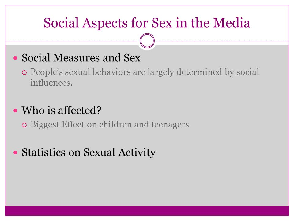 Social Aspects for Sex in the Media Social Measures and Sex  People's sexual behaviors are largely determined by social influences.
