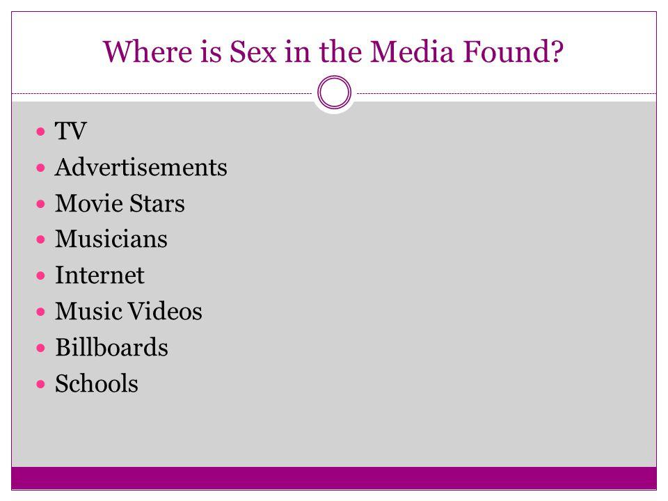 Where is Sex in the Media Found? TV Advertisements Movie Stars Musicians Internet Music Videos Billboards Schools