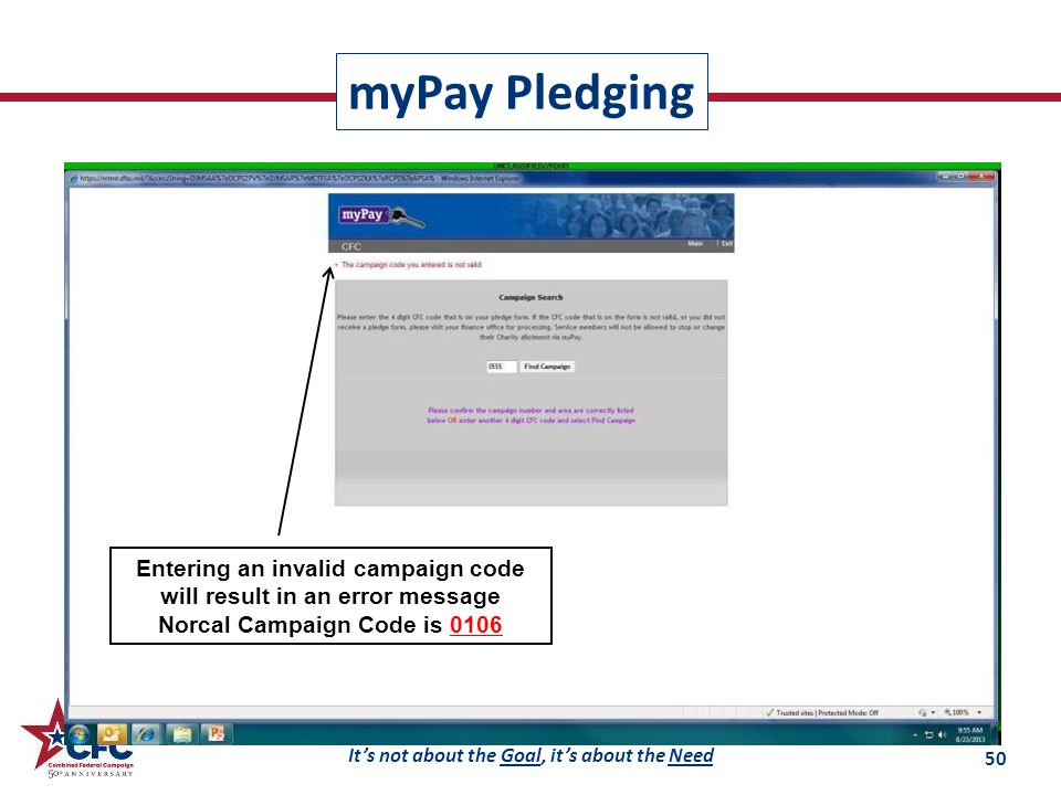 It's not about the Goal, it's about the Need Entering an invalid campaign code will result in an error message Norcal Campaign Code is 0106 myPay Pledging 50