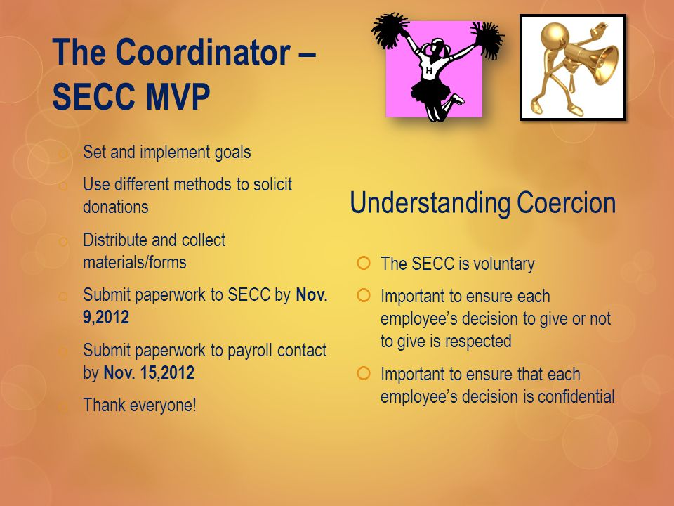 The Coordinator – SECC MVP o Set and implement goals o Use different methods to solicit donations o Distribute and collect materials/forms o Submit paperwork to SECC by Nov.