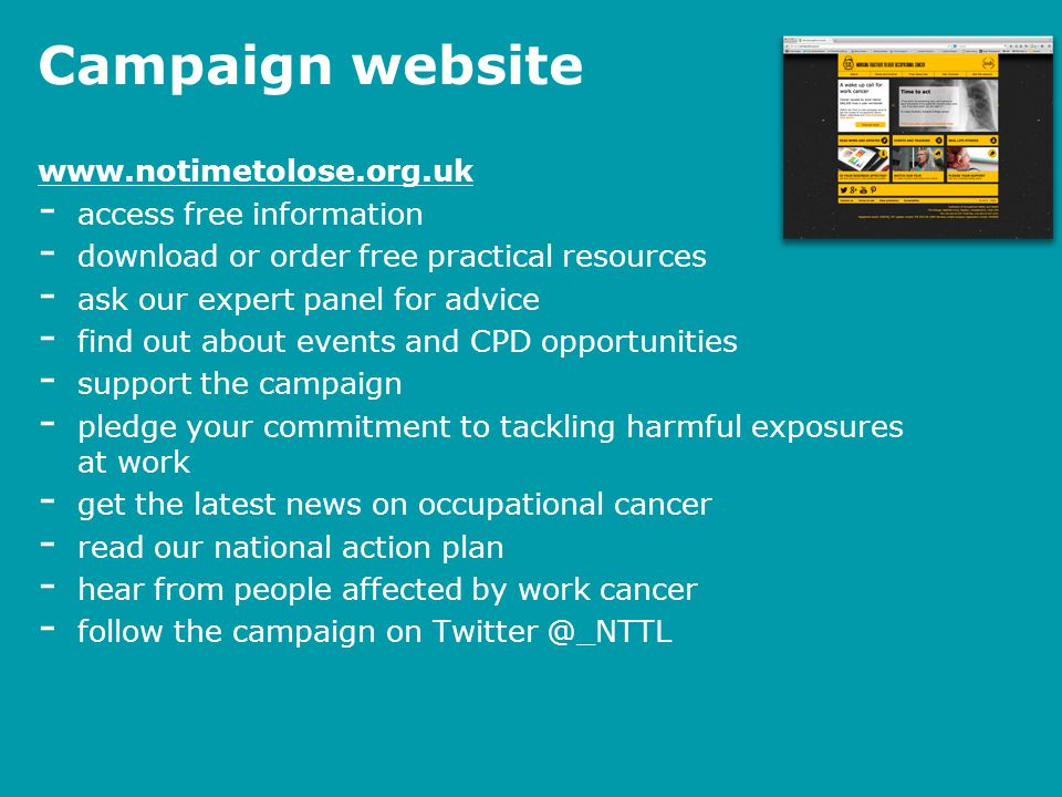 Campaign website www.notimetolose.org.uk - access free information - download or order free practical resources - ask our expert panel for advice - fi