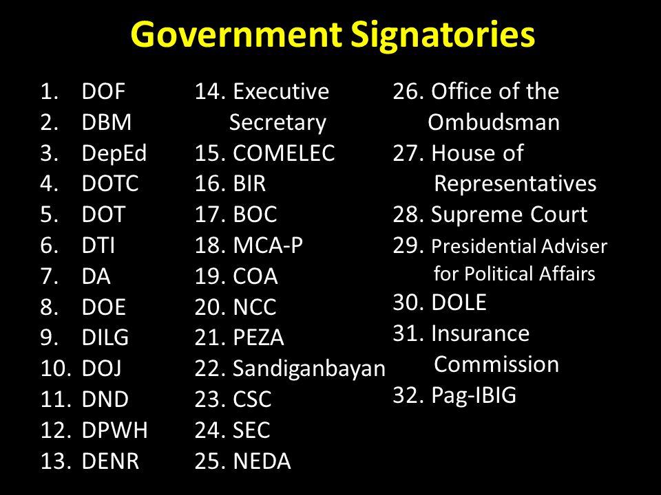Government Signatories 1.DOF 2.DBM 3.DepEd 4.DOTC 5.DOT 6.DTI 7.DA 8.DOE 9.DILG 10.DOJ 11.DND 12.DPWH 13.DENR 14.