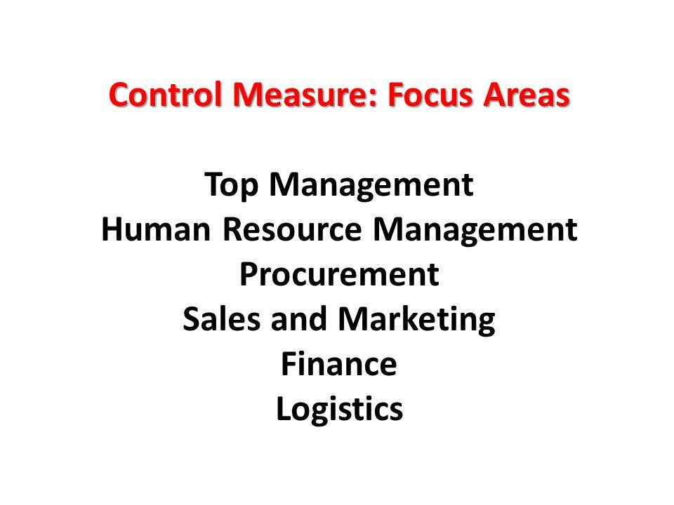 Control Measure: Focus Areas Top Management Human Resource Management Procurement Sales and Marketing Finance Logistics