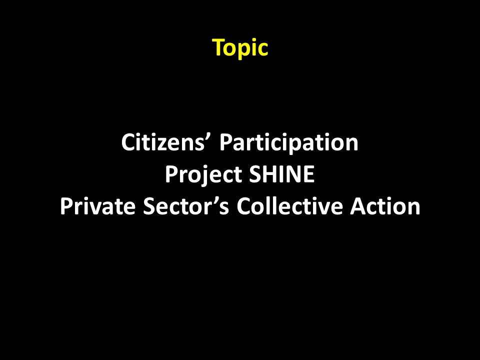 Topic Citizens' Participation Project SHINE Private Sector's Collective Action