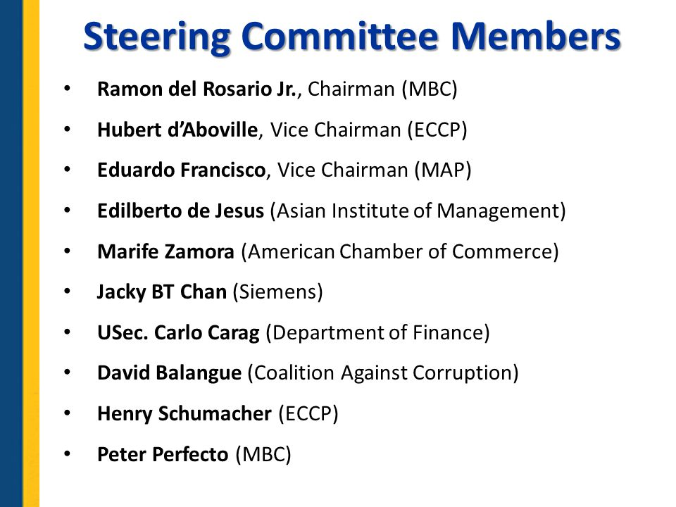 Wider Coalition of Organizations Advertising Board of the Philippines American Chamber of Commerce (AmCham) Asian Institute of Management (AIM) Association of Certified Fraud Examiners (ACFE) Australian-New Zealand Chamber of Commerce (AnzCham) Bishops-Businessmen's Conference of the Philippines (BBC) British Chamber of Commerce of the Philippines (BCCP) Canadian Chamber of Commerce of the Philippines (CanCham) Coalition Against Corruption (CAC) Employers Confederation of the Philippines (ECOP) Federation of Filipino-Chinese Chambers of Commerce & Industry (FFCCCII) Financial Executives Institute of the Philippines (FINEX) French Chamber of Commerce – Le Club (FCC)