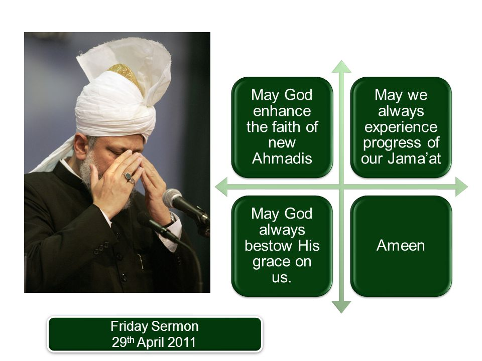 May God enhance the faith of new Ahmadis May we always experience progress of our Jama'at May God always bestow His grace on us. Ameen Friday Sermon 2