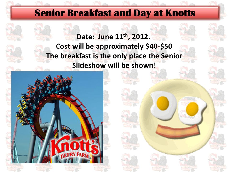 Date: June 11 th, 2012. Cost will be approximately $40-$50 The breakfast is the only place the Senior Slideshow will be shown!