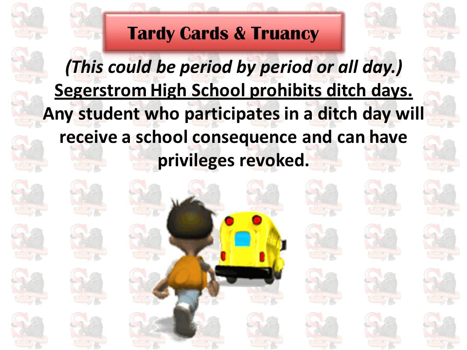 Tardy Cards or Truancy (This could be period by period or all day.) Segerstrom High School prohibits ditch days. Any student who participates in a dit