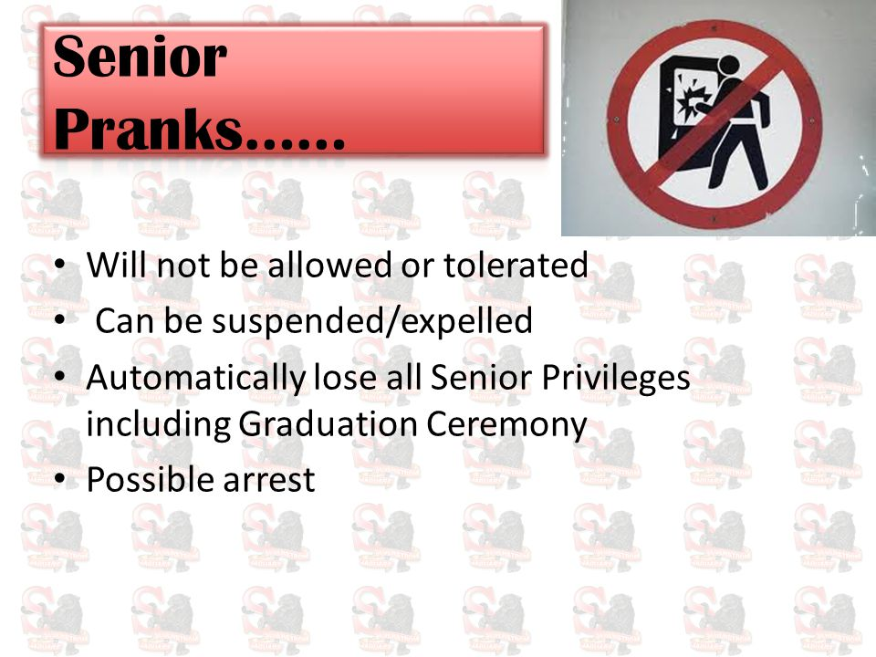 Will not be allowed or tolerated Can be suspended/expelled Automatically lose all Senior Privileges including Graduation Ceremony Possible arrest
