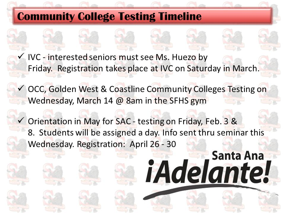 IVC - interested seniors must see Ms. Huezo by Friday. Registration takes place at IVC on Saturday in March. OCC, Golden West & Coastline Community Co