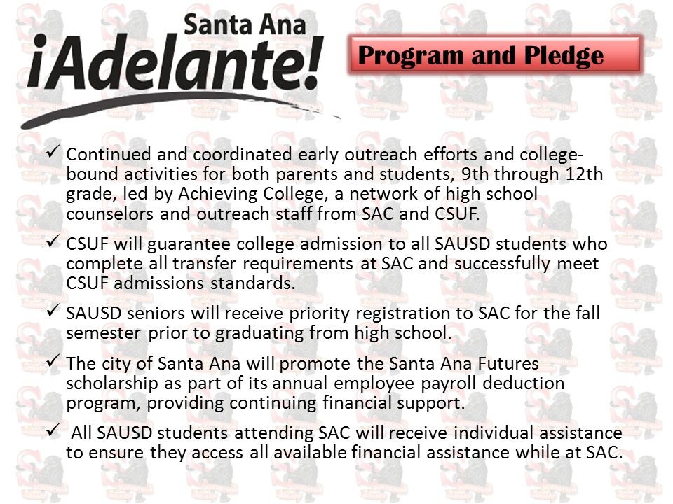 Continued and coordinated early outreach efforts and college- bound activities for both parents and students, 9th through 12th grade, led by Achieving College, a network of high school counselors and outreach staff from SAC and CSUF.