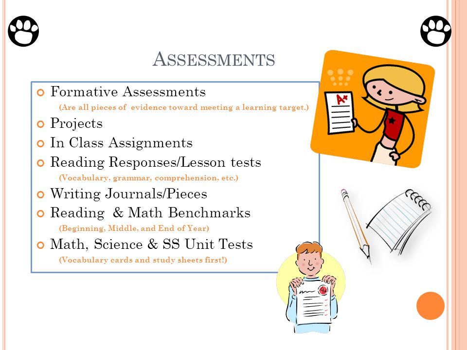 A SSESSMENTS Formative Assessments (Are all pieces of evidence toward meeting a learning target.) Projects In Class Assignments Reading Responses/Less