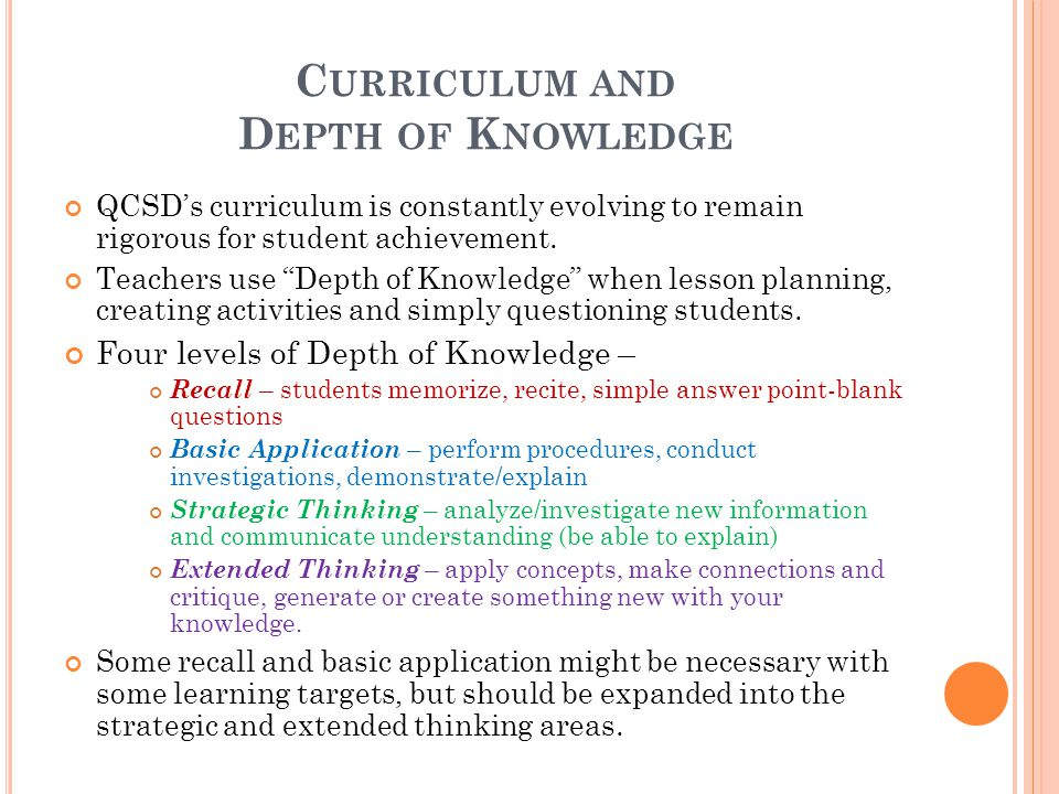 "C URRICULUM AND D EPTH OF K NOWLEDGE QCSD's curriculum is constantly evolving to remain rigorous for student achievement. Teachers use ""Depth of Knowl"