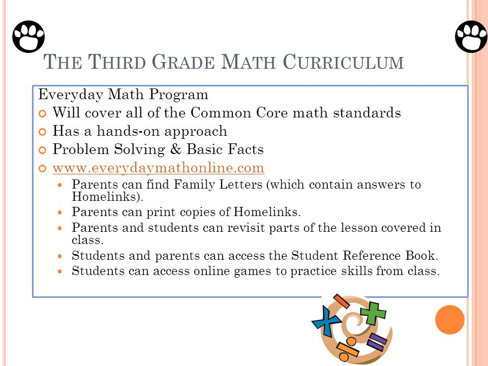 T HE T HIRD G RADE M ATH C URRICULUM Everyday Math Program Will cover all of the Common Core math standards Has a hands-on approach Problem Solving &