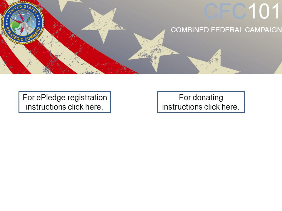 For ePledge registration instructions click here. For donating instructions click here. CFC101 COMBINED FEDERAL CAMPAIGN