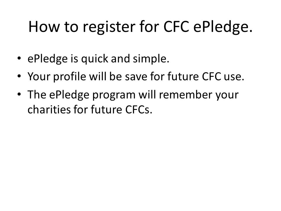 How to register for CFC ePledge. ePledge is quick and simple. Your profile will be save for future CFC use. The ePledge program will remember your cha