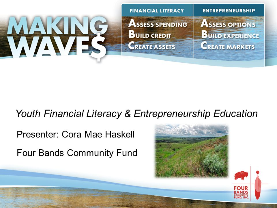 Presenter: Cora Mae Haskell Four Bands Community Fund Youth Financial Literacy & Entrepreneurship Education