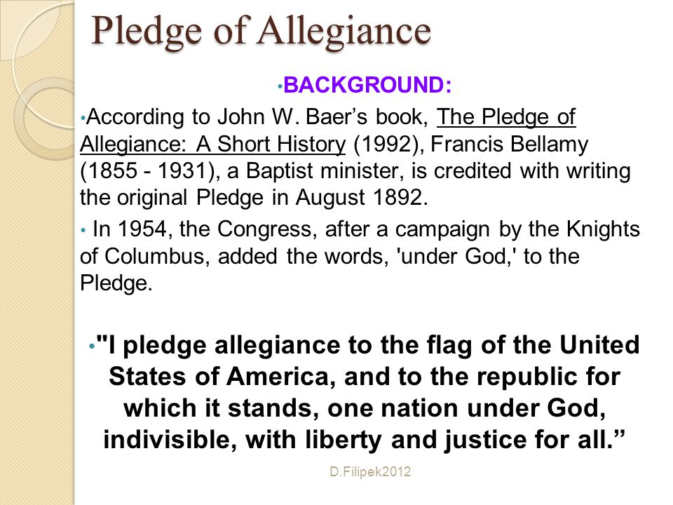 BACKGROUND: According to John W. Baer's book, The Pledge of Allegiance: A Short History (1992), Francis Bellamy (1855 - 1931), a Baptist minister, is