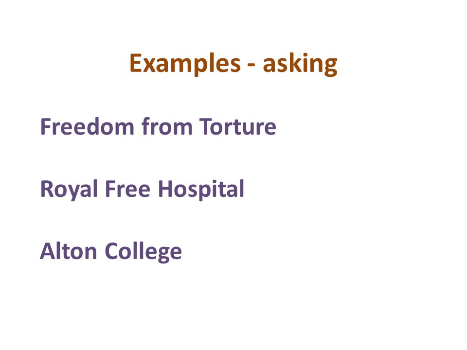 Examples - asking Freedom from Torture Royal Free Hospital Alton College