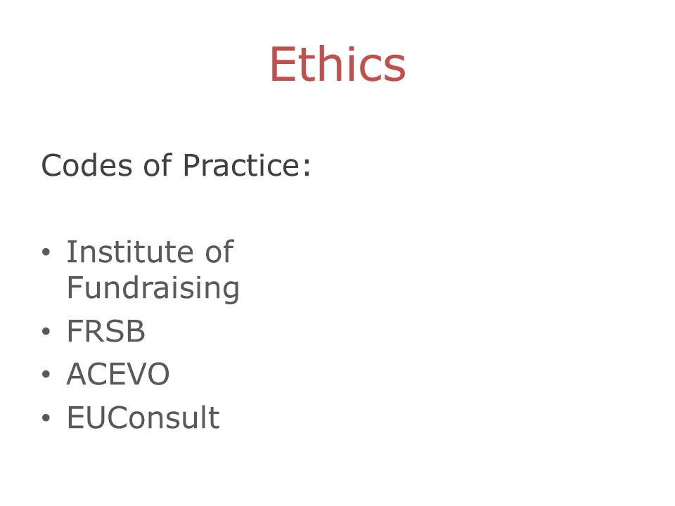 Ethics Codes of Practice: Institute of Fundraising FRSB ACEVO EUConsult