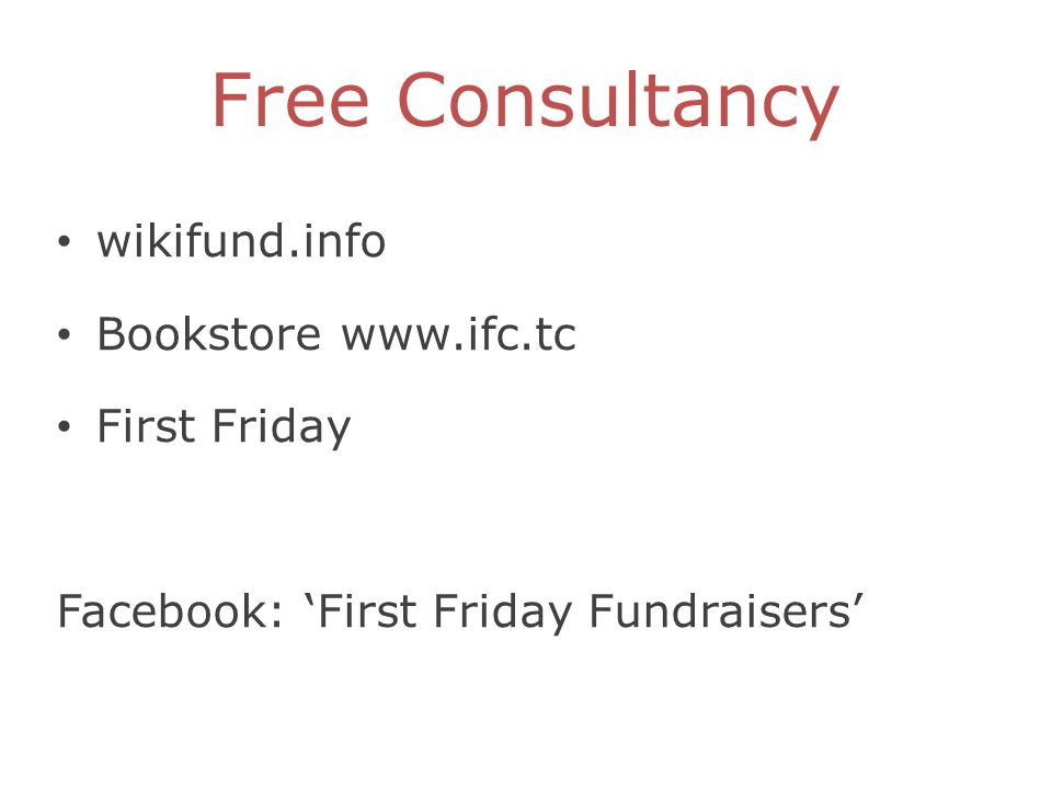 Free Consultancy wikifund.info Bookstore www.ifc.tc First Friday Facebook: 'First Friday Fundraisers'