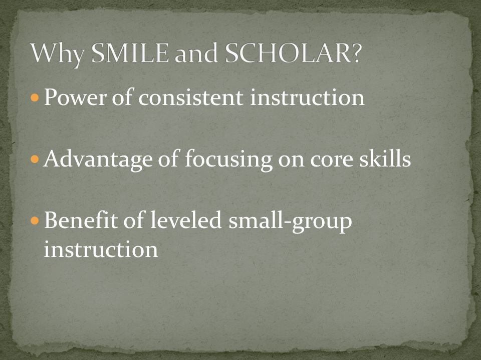 Power of consistent instruction Advantage of focusing on core skills Benefit of leveled small-group instruction