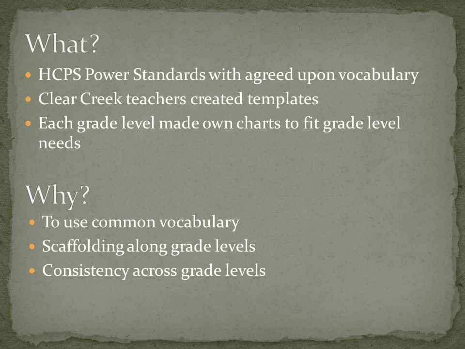 To use common vocabulary Scaffolding along grade levels Consistency across grade levels HCPS Power Standards with agreed upon vocabulary Clear Creek t