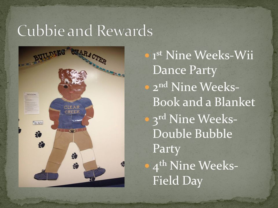 1 st Nine Weeks-Wii Dance Party 2 nd Nine Weeks- Book and a Blanket 3 rd Nine Weeks- Double Bubble Party 4 th Nine Weeks- Field Day