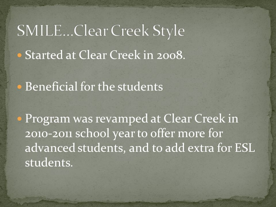 Started at Clear Creek in 2008. Beneficial for the students Program was revamped at Clear Creek in 2010-2011 school year to offer more for advanced st