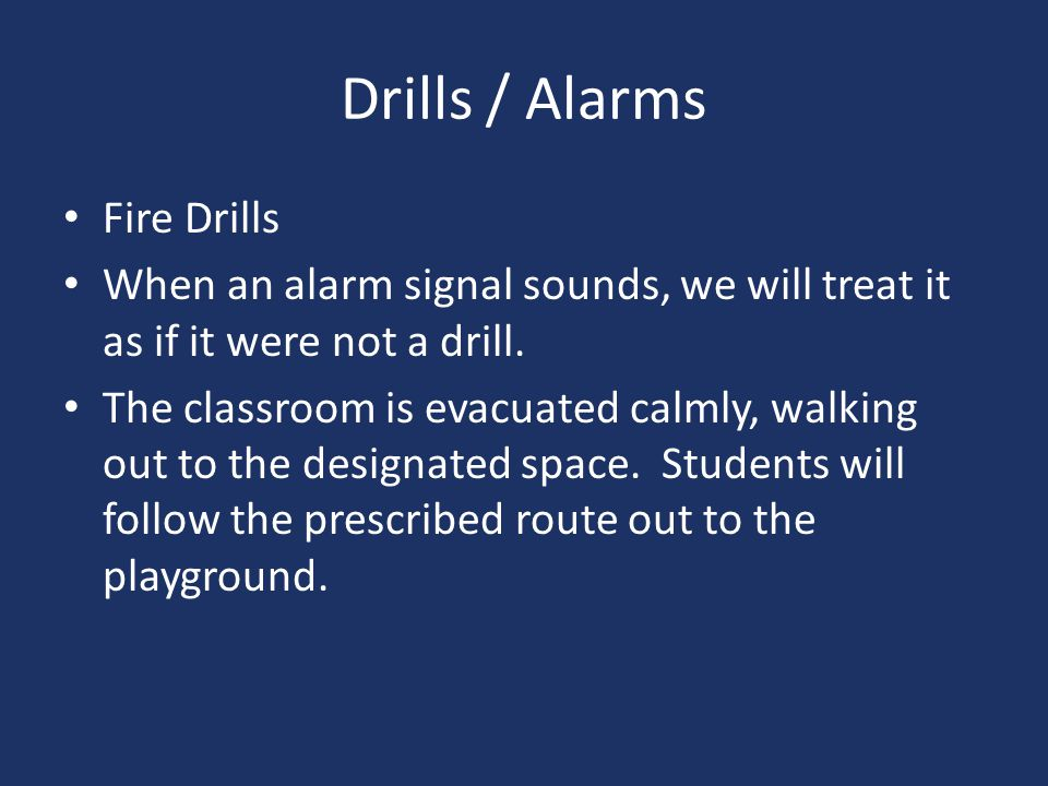 Drills / Alarms Fire Drills When an alarm signal sounds, we will treat it as if it were not a drill.