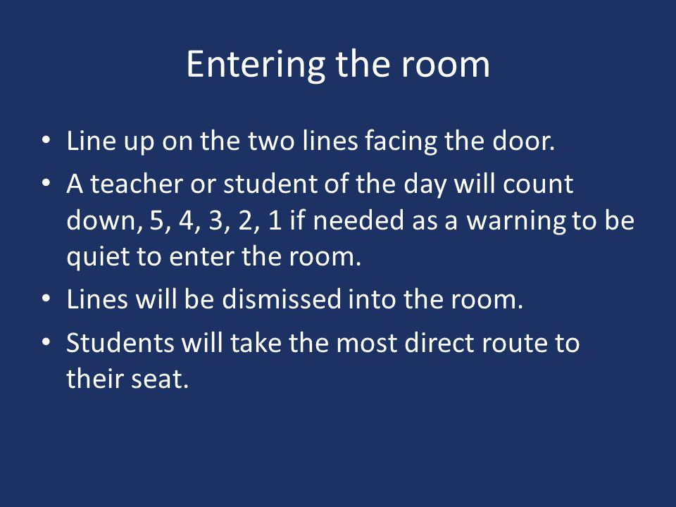 Entering the room Line up on the two lines facing the door.