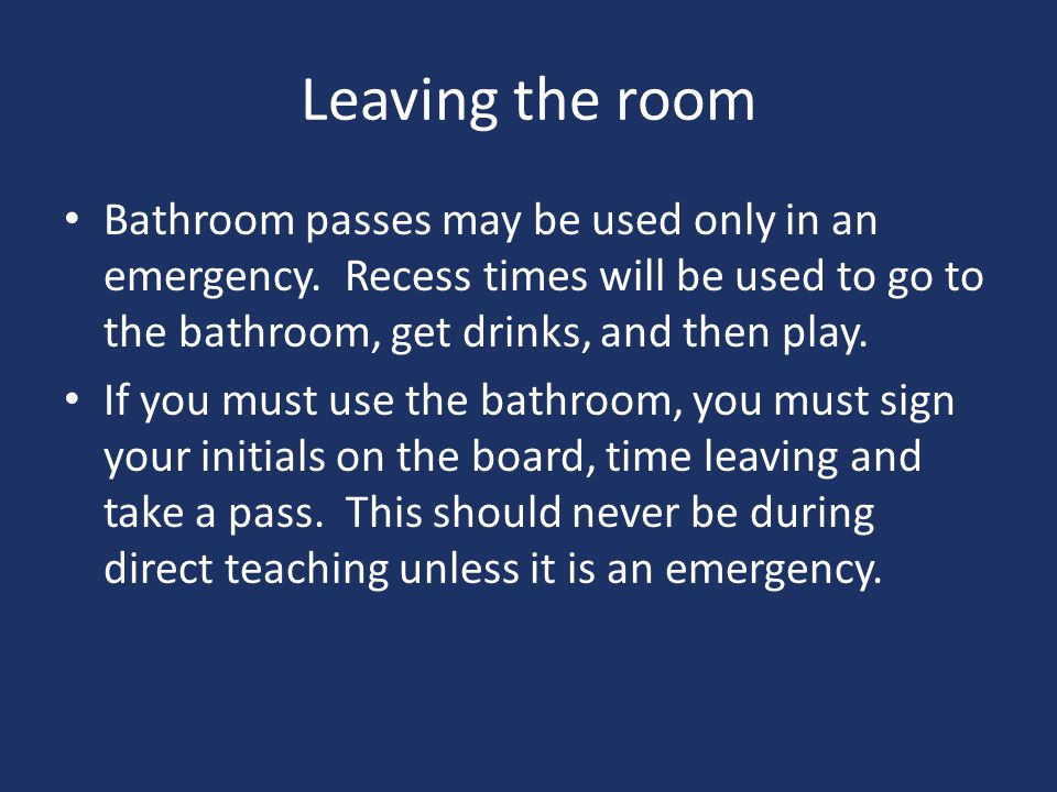 Leaving the room Bathroom passes may be used only in an emergency.
