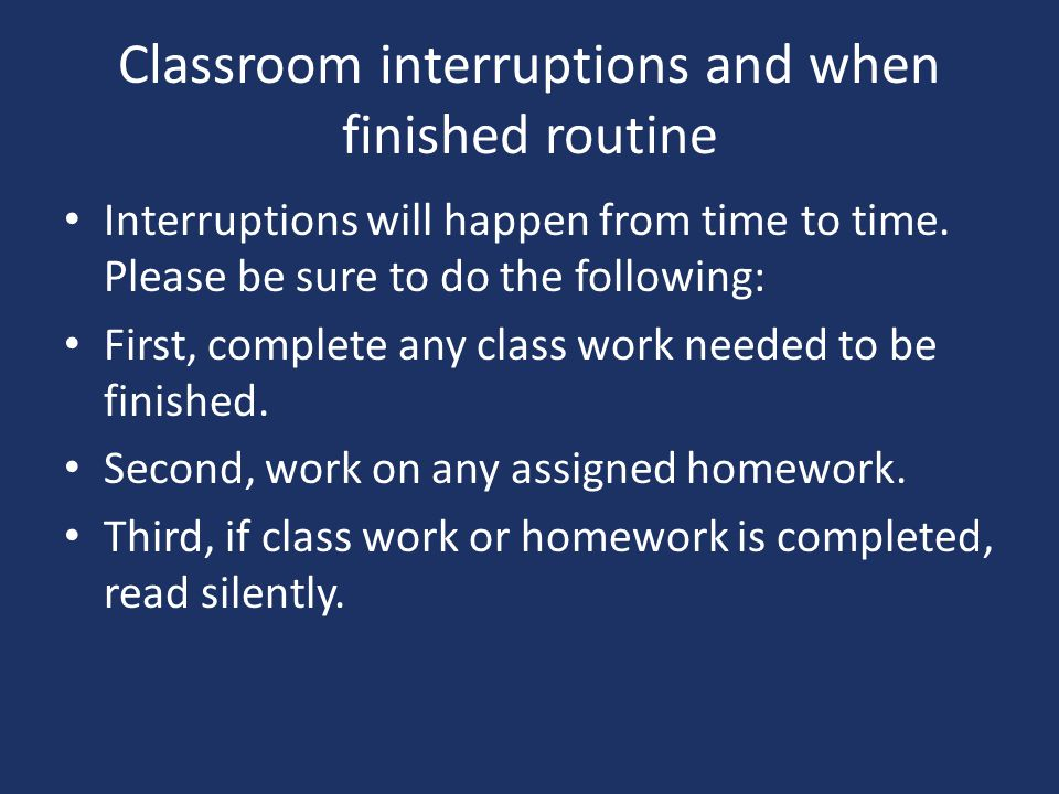 Classroom interruptions and when finished routine Interruptions will happen from time to time.
