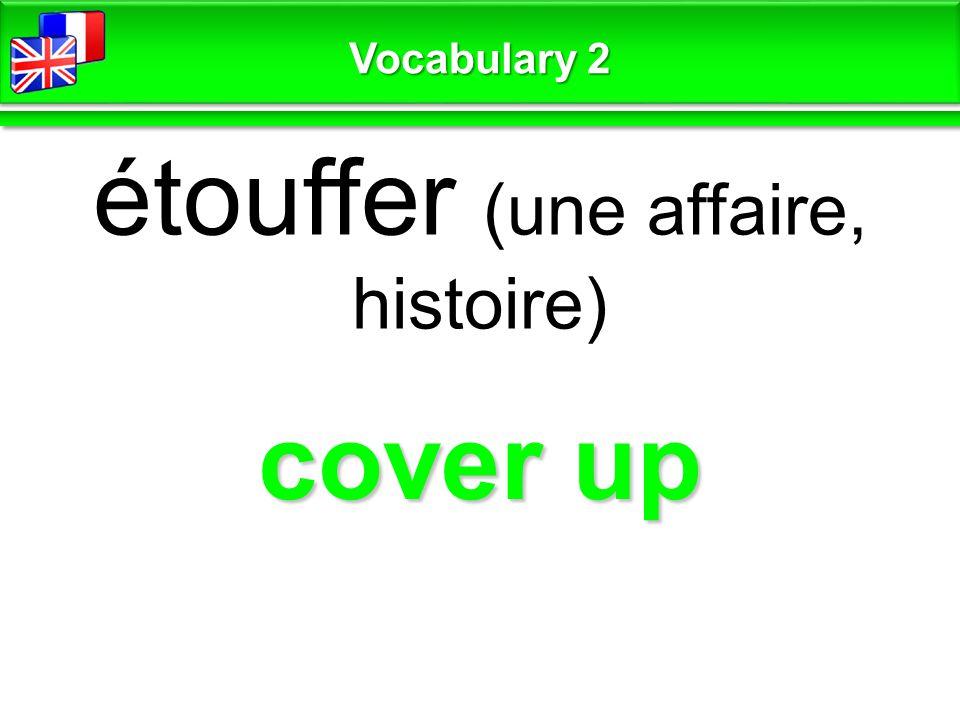 cover up étouffer (une affaire, histoire) Vocabulary 2