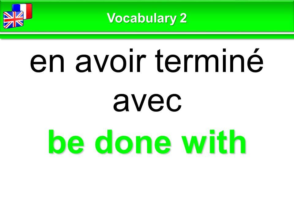 be done with en avoir terminé avec Vocabulary 2