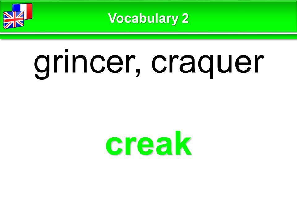 creak grincer, craquer Vocabulary 2