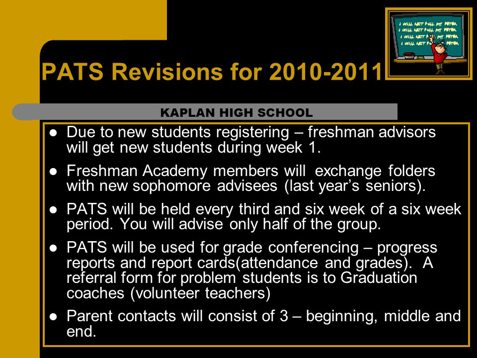 PATS Revisions for 2010-2011 Due to new students registering – freshman advisors will get new students during week 1. Freshman Academy members will ex