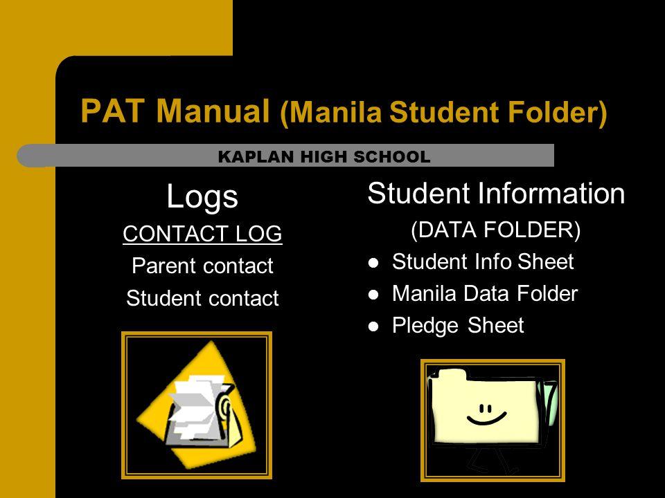 PAT Manual (Manila Student Folder) Logs CONTACT LOG Parent contact Student contact Student Information (DATA FOLDER) Student Info Sheet Manila Data Folder Pledge Sheet KAPLAN HIGH SCHOOL