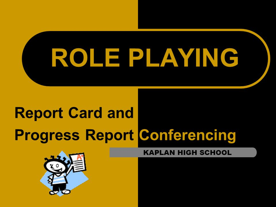 Report Card and Progress Report Conferencing ROLE PLAYING KAPLAN HIGH SCHOOL