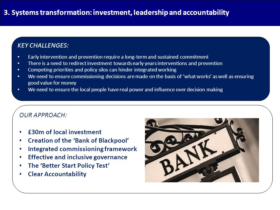 3. Systems transformation: investment, leadership and accountability KEY CHALLENGES: Early intervention and prevention require a long-term and sustain