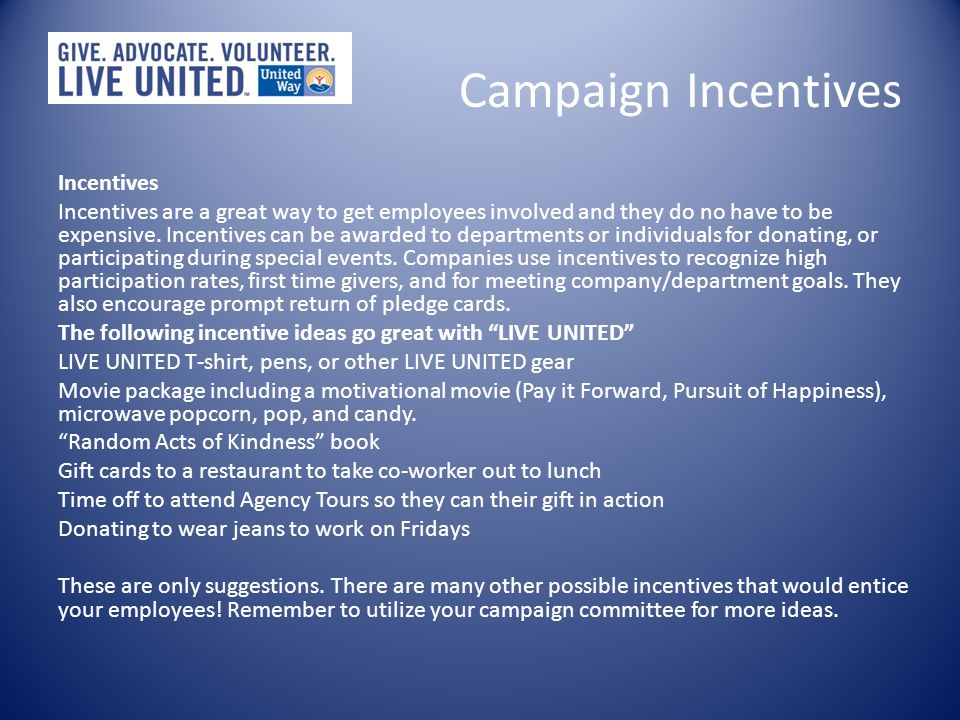 Campaign Incentives Incentives Incentives are a great way to get employees involved and they do no have to be expensive.