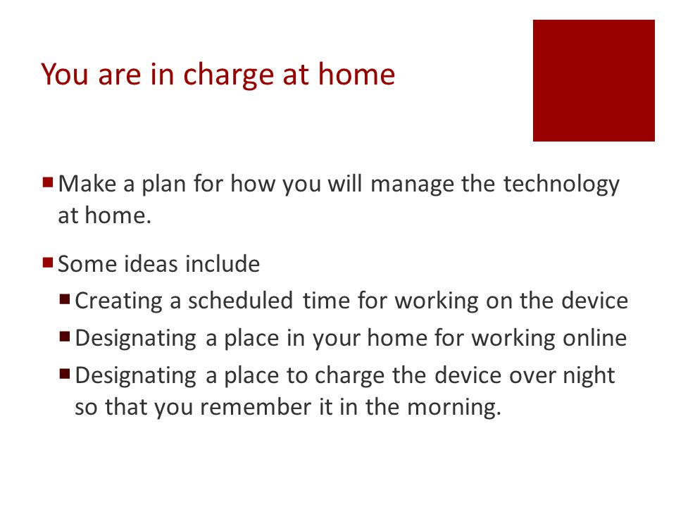 You are in charge at home  Make a plan for how you will manage the technology at home.