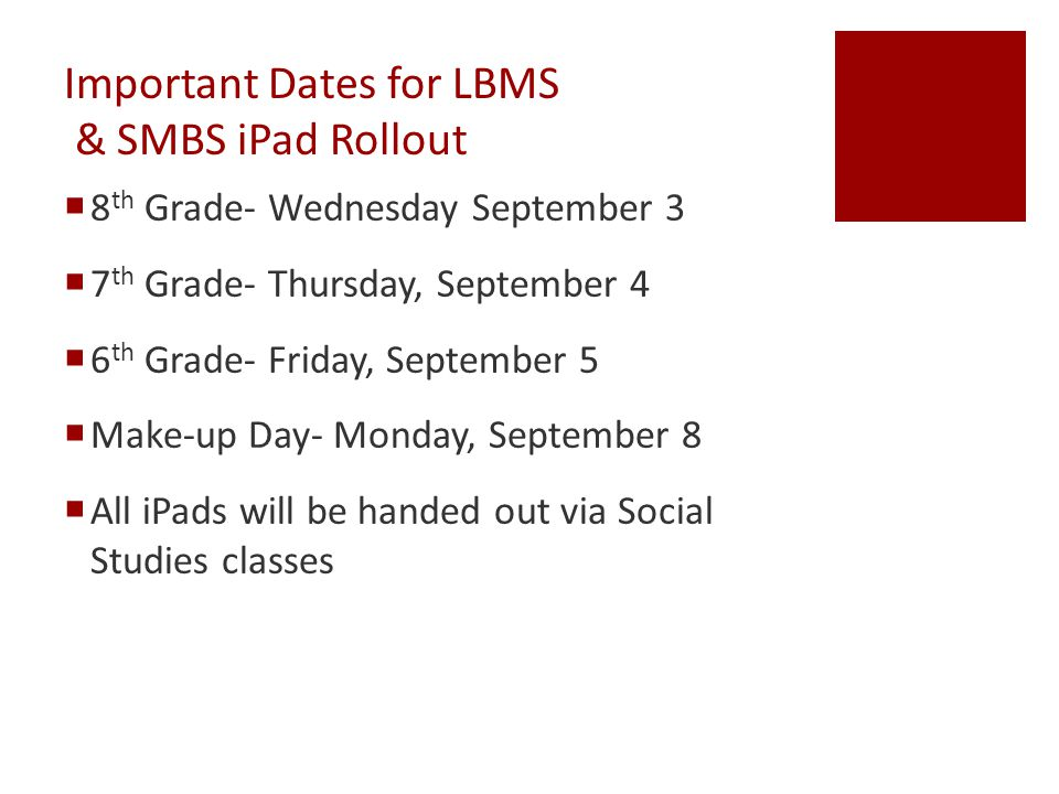 Important Dates for NBMS iPad Rollout  8 th Grade- Tuesday, September 9  7 th Grade- Wednesday, September 10  6 th Grade- Thursday, September 11  Make-up Day- Friday, September 12  All iPads will be handed out via Social Studies classes